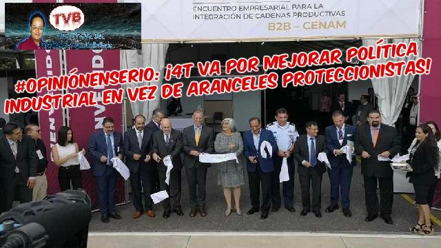 #OpiniónEnSerio: ¡4T va por mejorar política industrial en vez de aranceles proteccionistas!