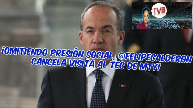 #OpiniónEnSerio ¡EN VIVO!: ¡Omitiendo presión social, @FelipeCalderon cancela visita al TEC!