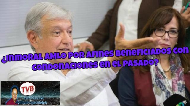 #OpiniónEnSerio: ¿Inmoral AMLO por afines beneficiados con condonaciones en el pasado?
