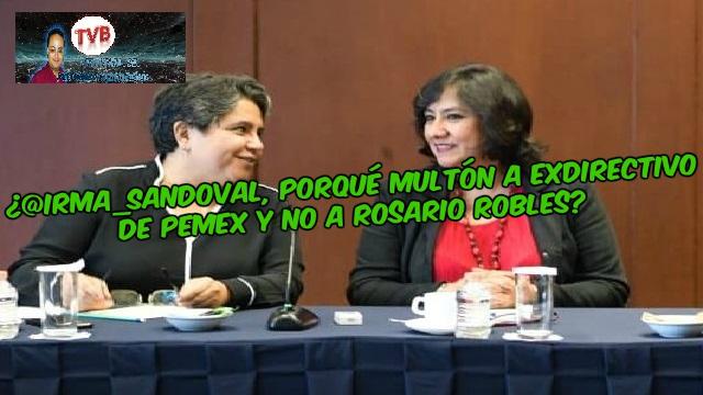 #OpiniónEnSerio: ¿@Irma_Sandoval, porqué multón a exdirectivo de PEMEX y no a Rosario Robles?
