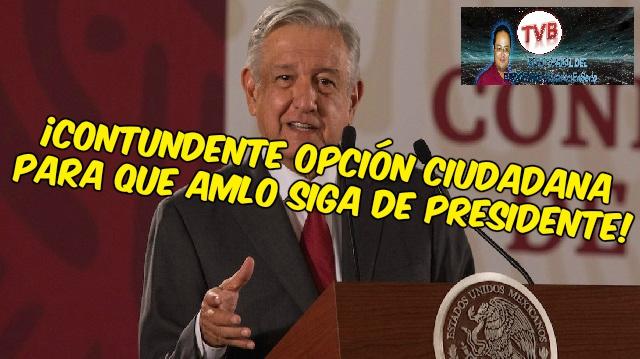 #OpiniónEnSerio: ¡Contundente opción ciudadana para que AMLO siga de presidente!